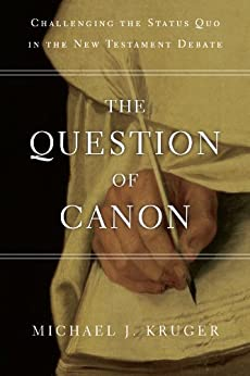 The Question of Canon: Challenging the Status Quo in the New Testament Debate by [Kruger, Michael J.]