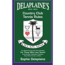 Delaplaine's 2014-2015 Country Club Tennis Rules: The Ultimate Country Club Tennis Handbook For Those Who Love Tennis! Featuring Rules, Regulations, Etiquette, Round Robin Formats and More