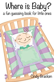 Where Is Baby?  A Fun Guessing Book For Toddlers and Children by [Bracken, Cindy]