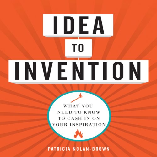 Idea to Invention: What You Need to Know to Cash In on Your Inspiration Audiobook [Free Download by Trial] thumbnail
