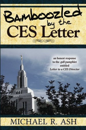 Bamboozled By The CES Letter: An honest response to the .pdf pamphlet entitled Letter to a CES Director