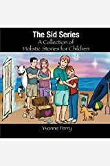 The Sid Series ~ A Collection of Holistic Stories for Children Paperback