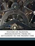 History of Taunton, Massachusetts, from Its Settlement to the Present Time, Samuel Hopkins Emery, 1149910038
