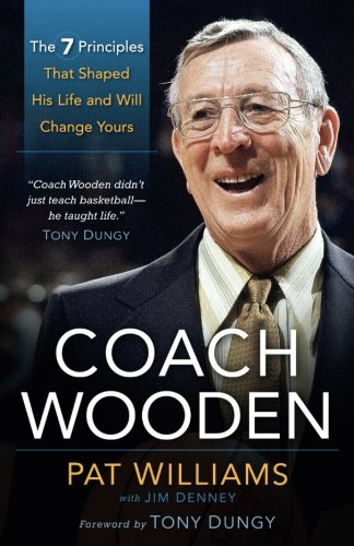 Coach Wooden: The 7 Principles That Shaped His Life and Will Change Yours (Best Basketball Coaches Of All Time)