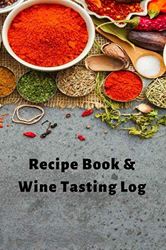 (Recipe Book & Wine Tasting Log Diary: 2 in 1 Notebook To Track & Prepare Your Favorite Dishes & Wine Paring Log for A Food Lovers Gift Diary: Blank ... Wine Connoisseurs Star Rating & Tasting Guide)