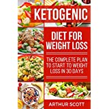 Ketogen Diet For Weight Loss: The Complete Plan To Start To Weight Loss In 30 Days