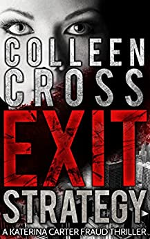 Exit Strategy (Katerina Carter Fraud Thriller Series Book 1) by [Cross, Colleen]