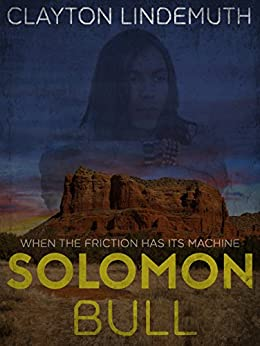 Solomon Bull: When the Friction has its Machine by [Lindemuth, Clayton]