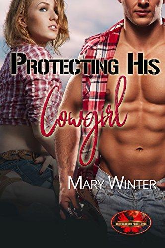 Protecting His Cowgirl: Brotherhood Protectors World