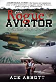 The Rogue Aviator In The Back Alleys of Aviation, 3rd Edition