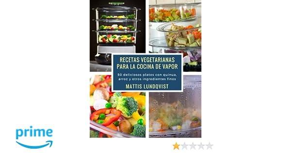 Recetas vegetarianas para la cocina de vapor: 50 deliciosos platos con quinua, arroz y otros ingredientes finos: Amazon.es: Mattis Lundqvist: Libros