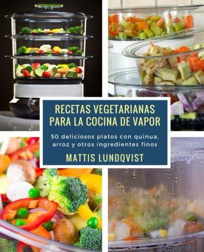 Recetas vegetarianas para la cocina de vapor: 50 deliciosos platos con quinua, arroz y otros ingredientes finos  [Lundqvist, Mattis] (Tapa Blanda)