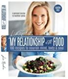 My Relationship with Food: 100 Recipes to Nourish Mind, Body & Soul