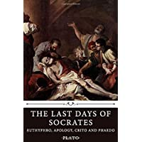 The Last Days of Socrates: Euthyphro, Apology, Crito and Phaedo by Plato
