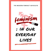 Feminism: In our everyday lives (English Edition)