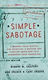 img - for Simple Sabotage: A Modern Field Manual for Detecting and Rooting Out Everyday Behaviors That Undermine Your Workplace by Robert M. Galford (2015-09-29) book / textbook / text book