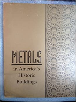Metals in America's Historic Buildings: Uses and Preservation Treatments by Margot Gayle (1994-08-01)
