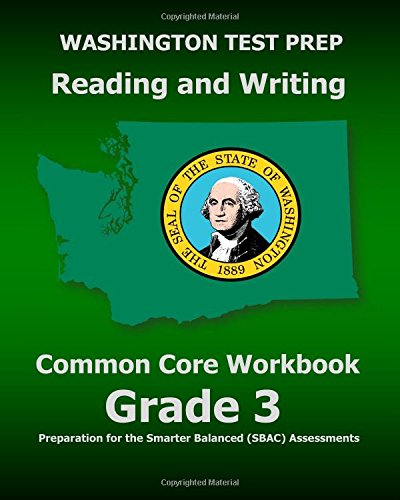 WASHINGTON TEST PREP Reading and Writing Common Core Workbook Grade 3: Preparation for the Smarter Balanced (SBAC) Assessments