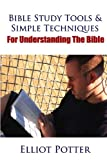 Bible Study Tools and Simple Techniques for Understanding the Bible, Elliot Potter, 1469900882