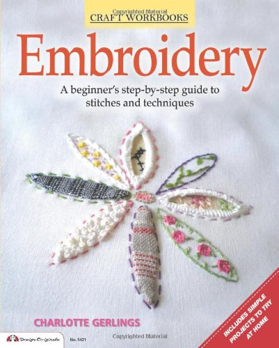 Embroidery: A beginner's step-by-step guide to stiches and techniques (Craft Workbooks) (Arts Crafts Embroidery)