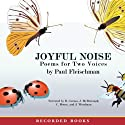 Joyful Noise: Poems for Two Voices Audiobook by Paul Fleischman Narrated by Barbara Caruso, John McDonough, Christina Moore, Jeff Woodman