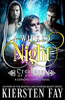 A Wicked Night - (Creatures of Darkness 2 - A Coraline Conwell Novel): Paranormal Romance by [Fay, Kiersten]