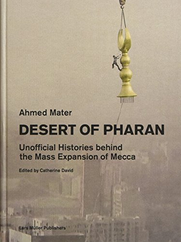 Desert of Pharan: Unofficial Histories Behind the Mass Expansion of Mecca by Lars M ller