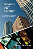 img - for Business as a Holy Calling?: A Workbook for Christians in Business and Their Pastors by Tim A. Dearborn (2014-12-23) book / textbook / text book
