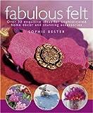 Fabulous Felt, Sophie Bester, 0715326465