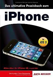 Das ultimative Praxisbuch zum iPhone - Alles über Ihr iPhone 4S, 4 und 3GS!