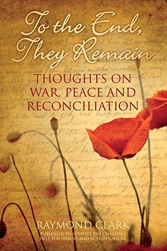 To the End, They Remain: Thoughts on War, Peace and Reconciliation by Raymond Clark (2013-10-01) ePub fb2 ebook