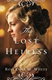 The Lost Heiress (Ladies of the Manor) by  Roseanna M. White in stock, buy online here