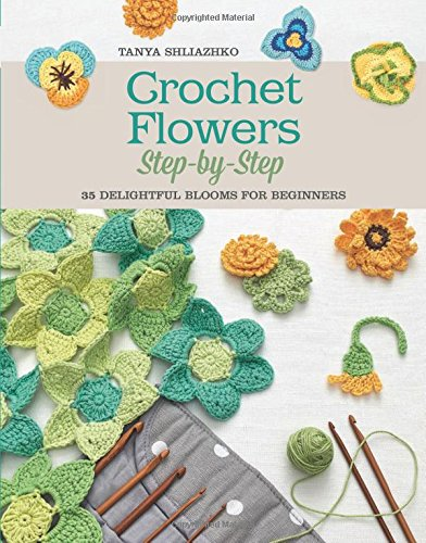 Crochet Flowers Step-by-Step: 35 Delightful Blooms for Beginners (Knit & Crochet) -