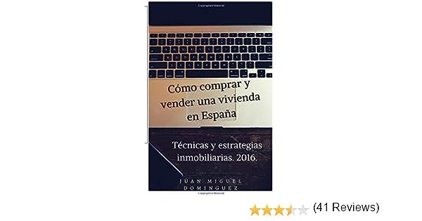 Cómo comprar y vender viviendas en España. Tecnicas y estrategias inmobiliarias.: Amazon.es: Dominguez, Juan Miguel: Libros