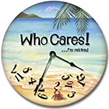"""WHO CARES...I'm retired wall art clock novelty large 10 1/2"""""""