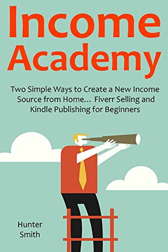 INCOME ACADEMY (2016): Two Simple Ways to Create a New Income Source from Home…Fiverr Selling and Kindle Publishing for Beginners (bundle)