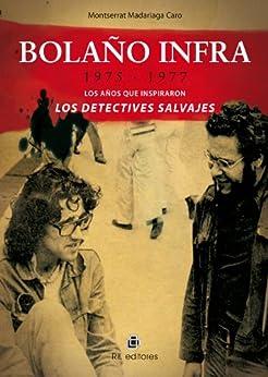 Bolaño infra: 1975-1977: los años que inspiraron Los detectives salvajes (Spanish Edition) by [Madariaga, Monserrat]