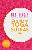 Core Of The Yoga Sutra: The Definitive Guide To The Philosophy Of Yoga