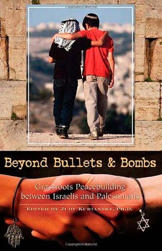 Beyond Bullets and Bombs: Grassroots Peacebuilding between Israelis and Palestinians (Contemporary Psychology (Hardcover