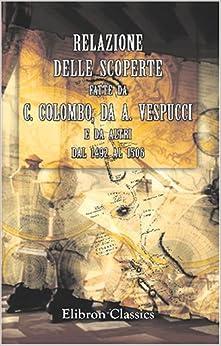 Relazione delle scoperte fatte da C. Colombo, da A. Vespucci e da altri dal 1492 al 1506: Tratta dai manoscritti della Biblioteca di Ferrara. ... volta ed annotata dal prof. Giuseppe Ferraro