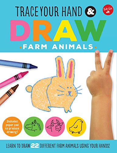 Trace Your Hand & Draw: Farm Animals: Learn to draw 22 different farm animals using your hands! (Drawing with Your Hand) (Draw Wild Animals)