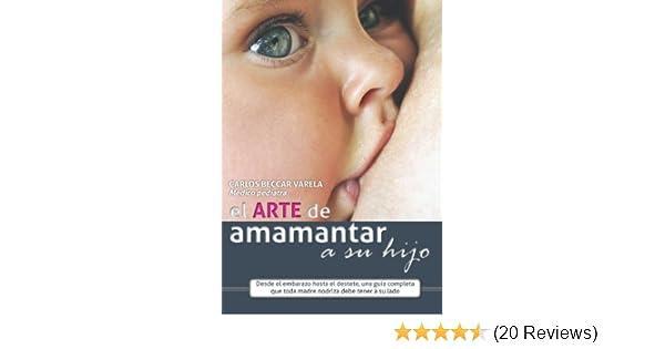 El arte de amamantar a su hijo (Spanish Edition) - Kindle edition by Carlos Beccar Varela. Professional & Technical Kindle eBooks @ Amazon.com.