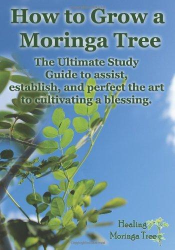 By Cornelius Epps II How to grow a Moringa Tree: The Ultimate Study Guide to assist, establish, and perfect the art to cu (1st Edition) ebook