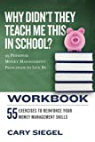Why Didn't They Teach Me This in School? Workbook: 99 Personal Money Management Principles to  Live By