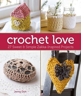5408355a473 Crochet Love  27 Sweet   Simple Zakka-Inspired Projects  Jenny Doh   9781454707554  Amazon.com  Books