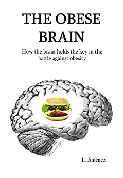 The obese brain: How the brain holds the key in the battle against obesity by [Jiménez, L.]