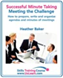 Successful Minute Taking and Writing. How to Prepare, Write and Organize Agendas and Minutes of Meetings. Learn to Take Notes and Write Minutes of Mee