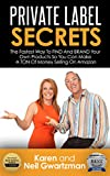 PRIVATE LABEL SECRETS: The Fastest Way to FIND and BRAND Your Own Products and Make A TON of Money on AMAZON
