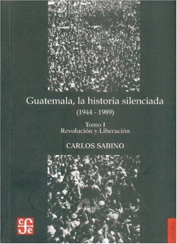 Guatemala, la historia silenciada (1944 - 1989), tomo I. Revolución y liberación (Spanish Edition) PDF