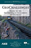 GeoChallenges : Rising to the Geotechnical Challenges of Colorado (Geotechnical Practice Publication No. 7), Christoph M. Goss, Jere A. Strickland, Richard L. Wiltshire, 0784412634